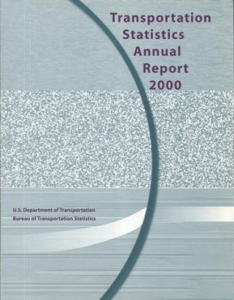 Transportation Statistics Annual Report, 2000