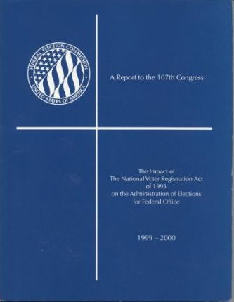 The Impact of the National Voter Registration Act of 1993 on the Administration of Elections for Federal Office 1999-2000