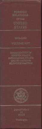 Foreign Relations of the United States, 1961-1963, Volume XXV: Organization of Foreign Policy; Information Policy; United Nations; Scientific Matters