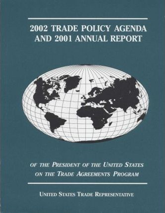 Trade Policy Agenda, 2002, and 2001 Annual Report of the President of the United States on the Trade Agreements Program