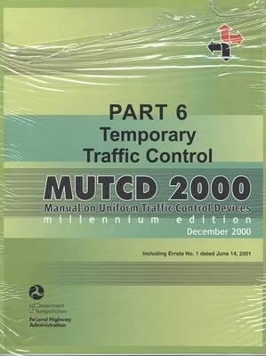 Mutcd 2000: Manual on Uniform Traffic Control Devices, PT. 6