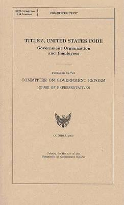 Title 5, United States Code, Government Organization and Employees, October 2003
