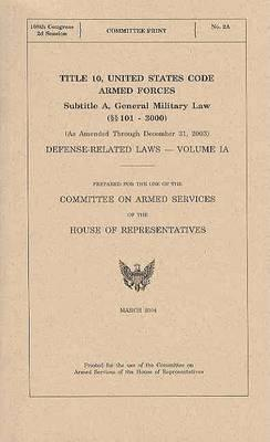 Title 10, United States Code: Defense-Related Laws, V. 1a and 1b, (as Amended Through December 31, 2003)