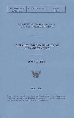 Overview and Compilation of U.S. Trade Statutes, 2003 Edition