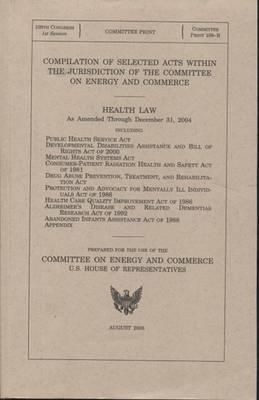 Compilation of Selected Acts Within the Jurisdiction of the Committee on Energy and Commerce: Health Law, as Amended Through December 31, 2004