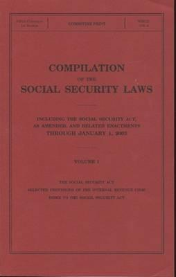 Compilation of the Social Security Laws, Including the Social Security ACT, as Amended, and Related Enactments Through January 1, 2003, V. 1