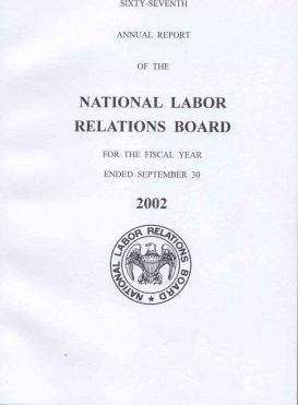 Sixty-Seventy Annual Report of the National Labor Relations Board for the Fiscal Year Ended ...2002