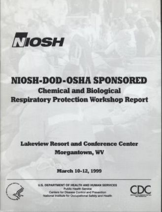 Niosh Dod-OSHA Sponsored Chemical and Biological Respiratory Protection Workshop Report