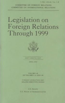 Legislation on Foreign Relations Through 1999