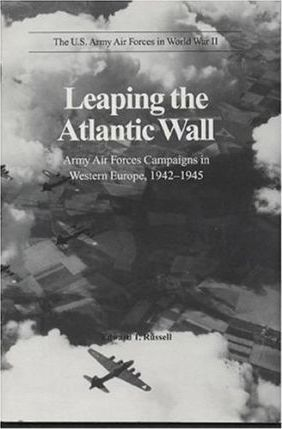 Leaping the Atlantic Wall: Army Air Forces Campaigns in Western Europe, 1942-1945