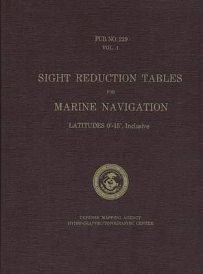 Sight Reduction Tables for Marine Navigation, Vol. 1