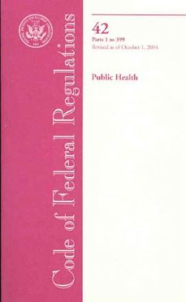 Code of Federal Regulations, Title 42, Public Health, PT. 1-399, Revised as of October 1, 2004
