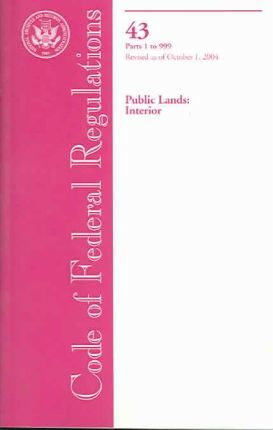 Code of Federal Regulations, Title 43, Public Lands, Interior, PT. 1-999, Revised as of October 1, 2004