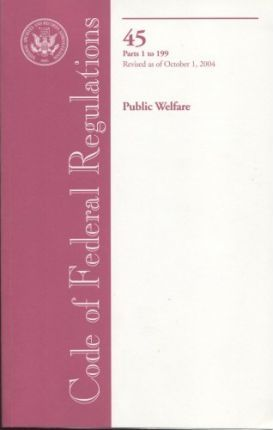 Code of Federal Regulations, Title 45, Public Welfare, PT. 1-199, Revised as of October 1, 2004