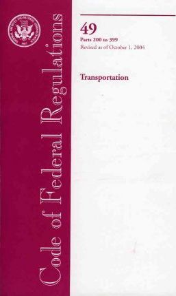 Code of Federal Regulations, Title 49, Transportation, PT. 200-399, Revised as of October 1, 2004