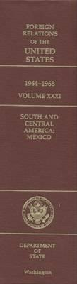 Foreign Relations of the United States, 1964-1968, Volume XXXI: South and Central America; Mexico