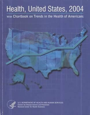 Health, United States, 2004 with Chartbook on Trends in the Health of Americans