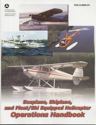 Seaplane, Skiplane, and Float/Ski Equipped Helicopter Operations Handbook, 2004