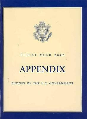 Budget of the United States Government, Fiscal Year 2006: Appendix