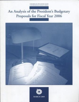 An Analysis of the President's Budgetary Proposals for Fiscal Year 2006