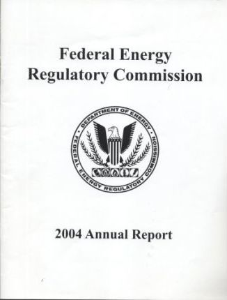 Federal Energy Regulatory Commission Annual Report 2004
