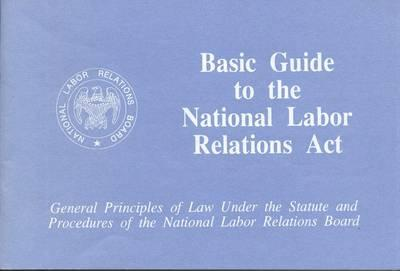 Basic Guide to the National Labor Relations ACT