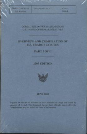 Overview and Compilation of U.S. Trade Statutes, 2005, PT. 1 and PT. 2