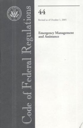 Code of Federal Regulations, Title 44, Emergency Management and Assistance, Revised as of October 1, 2005