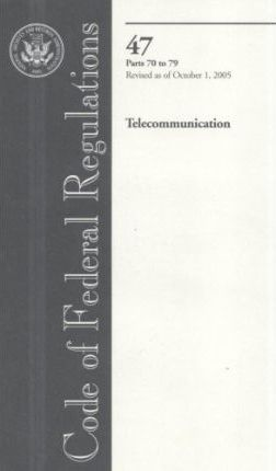 Code of Federal Regulations, Title 47, Telecommunication, PT. 70-79, Revised as of October 1, 2005