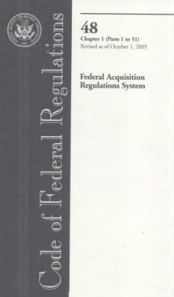 Code of Federal Regulations, Title 48, Federal Acquisition Regulations System, Chapter 1 (PT. 1-51), Revised as of October 1, 2005