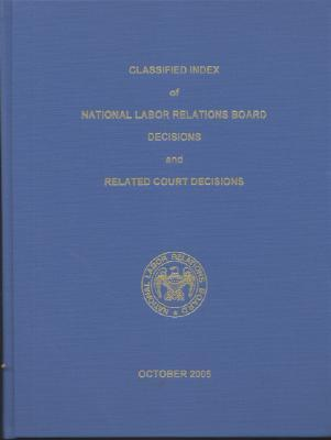 Classified Index of National Labor Relations Board Decisions and Related Court Decisions, V. 340 Through 344, October 2003 Through July 2005