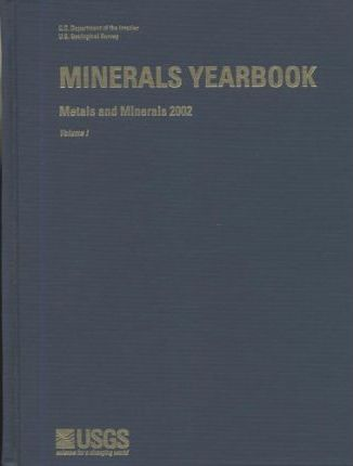 Minerals Yearbook, 2002, V. 1, Metals and Minerals