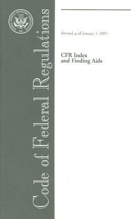 Code of Federal Regulations, Cfr Index and Finding AIDS, Revised as of January 1, 2005