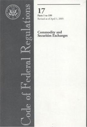 Code of Federal Regulations, Title 17, Commodity and Securities Exchanges, PT. 1-199, Revised as of April 1, 2005