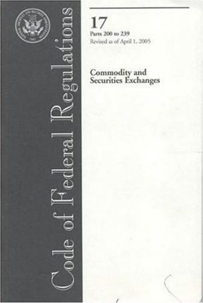 Code of Federal Regulations, Title 17, Commodity and Securities Exchanges, PT. 200-239, Revised as of April 1, 2005
