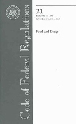 Code of Federal Regulations, Title 21, Food and Drugs, PT. 800-1299, Revised as of April 1, 2005
