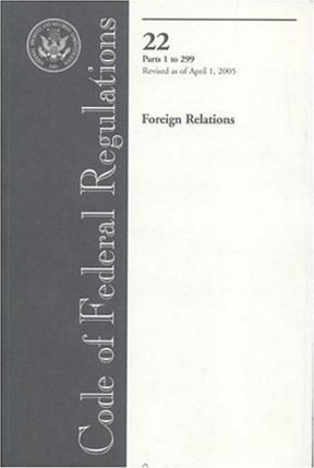 Code of Federal Regulations, Title 22, Foreign Relations, PT. 1-299, Revised as of April 1, 2005