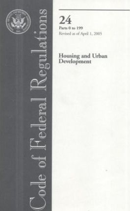 Code of Federal Regulations, Title 24, Housing and Urban Development, PT. 0-199, Revised as of April 1, 2005
