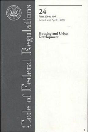 Code of Federal Regulations, Title 24, Housing and Urban Development, PT. 200-499, Revised as of April 1, 2005