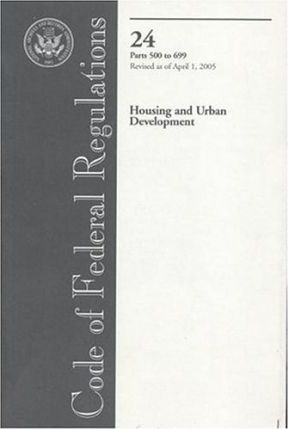 Code of Federal Regulations, Title 24, Housing and Urban Development, PT. 500-699, Revised as of April 1, 2005