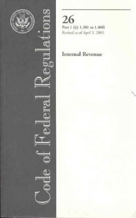 Code of Federal Regulations, Title 26, Internal Revenue, PT. 1 (Sections 1.301-1.400), Revised as of April 1, 2005