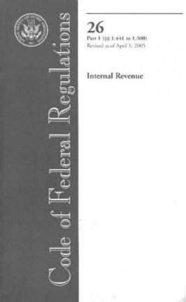 Code of Federal Regulations, Title 26, Internal Revenue, PT. 1 (Sections 1.441-1.500), Revised as of April 1, 2005