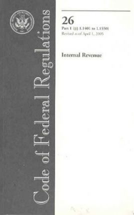 Code of Federal Regulations, Title 26, Internal Revenue, PT. 1 (Sections 1.1401-1.1550), Revised as of April 1, 2005