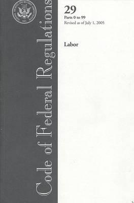 Code of Federal Regulations, Title 29, Labor, PT. 0-99, Revised as of July 1, 2005