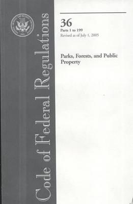 Code of Federal Regulations, Title 36, Parks, Forests, and Public Property, PT. 1-199, Revised as of July 1, 2005