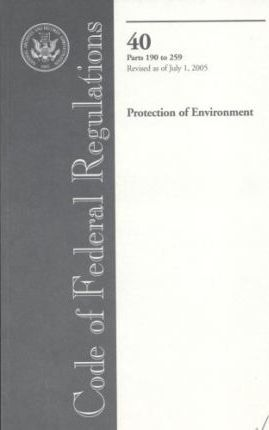 Code of Federal Regulations, Title 40, Protection of Environment, PT. 190-259, Revised as of July 1, 2005