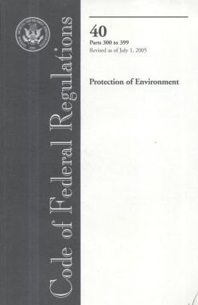 Code of Federal Regulations, Title 40, Protection of Environment, PT. 300-399, Revised as of July 1, 2005