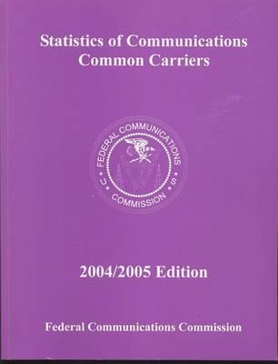 Statistics of Communications Common Carriers 2004/2005