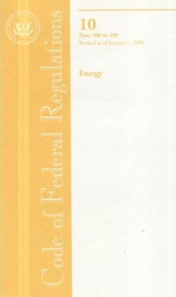Code of Federal Regulations, Title 10, Energy, PT. 200-499, Revised as of January 1, 2006