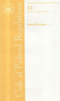 Code of Federal Regulations, Title 11, Federal Elections, Revised as of January 1, 2006